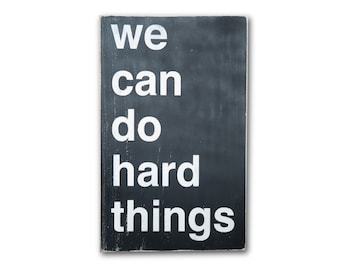We Can Do Hard Things Distressed Painted Wooden Sign in Black with White Vintage Style