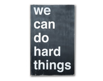 We Can Do Hard Things Distressed Sign in Black with White Vintage Style