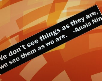 We don't see things as they are... Anais Nin vinyl bumper sticker car bike guitar laptop