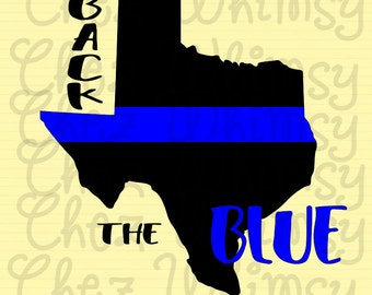 Back the Blue SVG. Thin Blue Line SVG, Texas Thin Blue Line, Support the Blue, TX Back the Blue, Police Officer Support, Back the Badge
