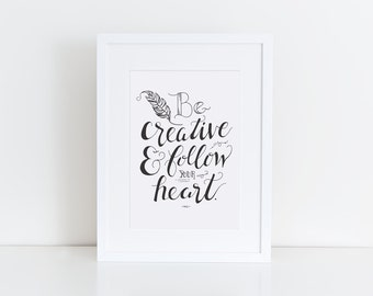 Be Creative & Follow your Heart - black and white print - inspirational quote - Girlboss - creative at heart - boss lady - entrepreneur