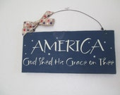 Wooden Americana Sign - July 4th - Fourth of July Wooden Sign - America God Shed the Grace on Thee