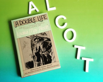 A Double Life by Lousia May Alcott. Newly discovered thrillers 1988 Hardcover Book Club Edition