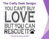 You Can't Buy Love But You Can Rescue It SVG File