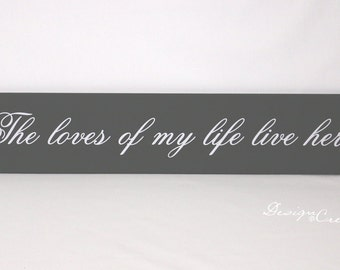 Custom Family Sign - The loves of my life live here - Custom Sign, wood sign, family wood sign