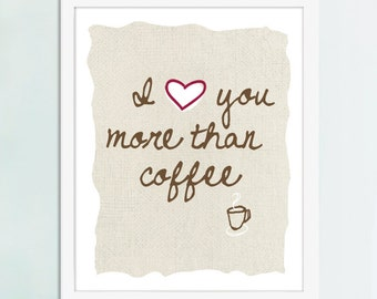 I Love You More Than Coffee, Coffee Art Print, Coffee Poster, Kitchen Art