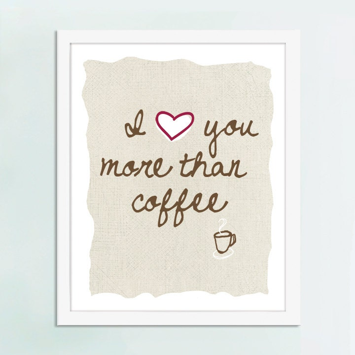 I Love You More Than Coffee: I Love You More Than Coffee Coffee Art Print Coffee Poster