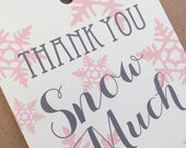 Printable Thank You Snow Much Tag (Pink) - Christmas Snow Flake Thank You Tag - Frozen Pink Snow Flake Tag