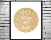 LETS STAY in BED -Digital Printable Poster - Gold Glittery Home Decor, Wall Art, Invitations - Instant Digital Download 16x20