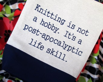Knitting Is A Post-Apocalyptic Life Skill, Funny Quote Bag, Embroidered Knitting Tote Bag, Mother's Day Gift, Knitting Project Bag,