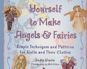 BOOK Teach Yourself to Make Angels & Fairies: Simple Techniques and Patterns for Dolls and Their Clothes by Jodie Davis .Photos Bill Milne