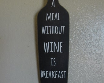 """A meal without wine is called breakfast, Wood Sign, Bar Sign, Kitchen Sign, Approximate Size 3.75"""" W x 14"""" H"""