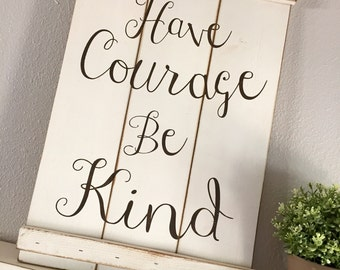 Large Wood Sign - Have Courage Be Kind - Farm House Sign - Pallet Sign - Cinderlla - Inspiration - Home Decor - Shabby Chic