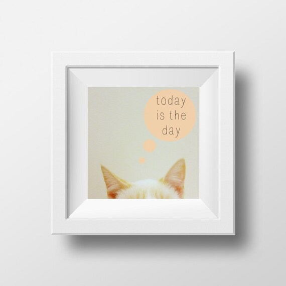 """Inspirational Art """"Today is the Day"""" Typography Print Motivational Wall Decor Cat Poster Home Decor Quote Minimalist"""