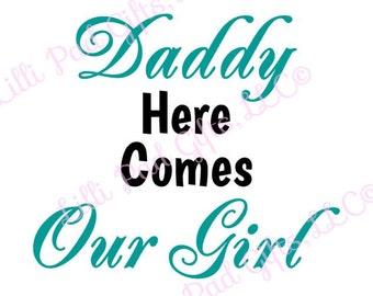 Daddy Here Comes Our Girl - Cut File - Instant Download - SVG and DXF for Cameo Silhouette Studio Software & other Cutter Machines