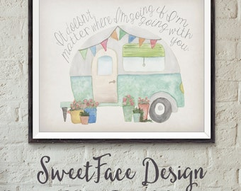 It Doesn't Matter Where I'm Going If I'm Going With You hand painted watercolor camper caravan print wall art