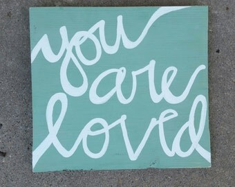 You are loved - rustic aqua and white you are loved sign