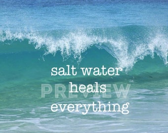 "digital download beach photo print 8 x 10"" quote , salt water heals everything , beach decor , beach photography , beachcomber surf photo"
