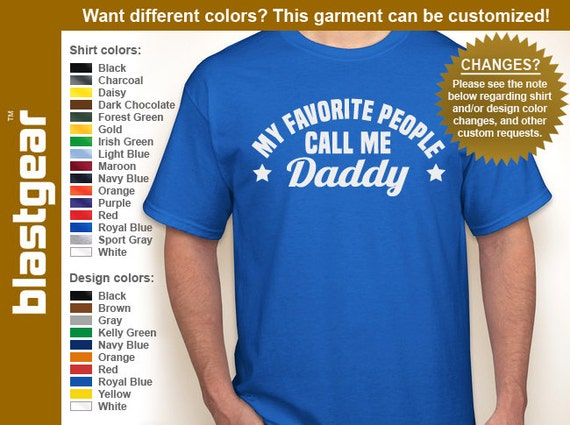 My Favorite People Call Me Daddy (or any text) T-shirt — Any color/size - Adult S, M, L, XL, 2XL, 3XL, 4XL, 5XL