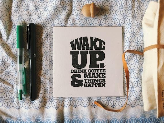 Wake Up Drink Coffee and Make Things | Inspirational Letterpress Mini Print