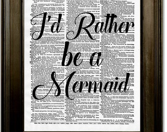 I'd Rather Be a Mermaid Art Print 8 x 10 Dictionary Page - Quote Mermaids Beach House Decor Nautical Gift for Mermaid Lovers