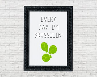 5x7 and 8x10 Light Grey Everyday I'm Brusselin' Kitchen Digital Art Print