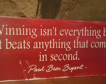 "Paul BEAR Bryant QUOTES, saying, ""Winning isn't everything..."" solid wood sign, Custom, distressed wood"