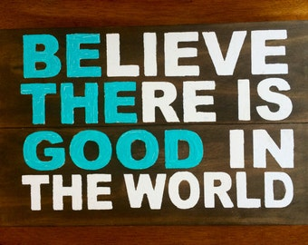 BE THE GOOD in the World Custom Wood Sign