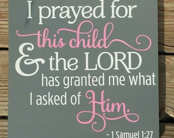 I prayed for this child and the Lord has granted me what I asked of Him, 1 Samuel 1:27, Wood Sign, Nursery, Baby Shower, Love