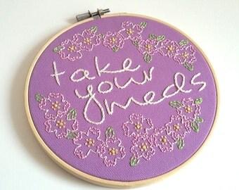 take your meds - handmade embroidery hoop art