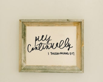 Pray Continually Barn Wood Framed Print home decor, present, housewarming gift, gray weathered frame, rustic