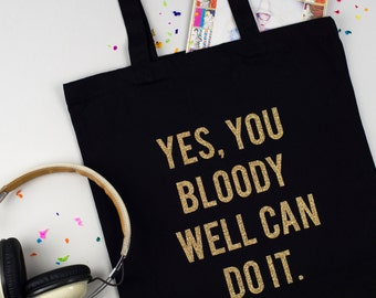 SALE - Yes You Bloody Well Can Do It - Motivational Glitter Print Tote Bag