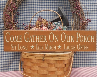 Come Gather On Our Porch Sit Long Talk Much Laugh Often primitive rustic farmhouse painted wood sign