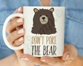 Don't Poke the Bear 11oz or 15 oz Coffee Mug