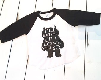 I'll eat you up i love you so, wild things, where the wild things are, raglan