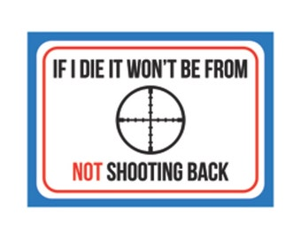 If I Die It Won't Be From Not Shooting Back Sign Gun Rights 2nd Amendment Plastic Man Cave s592 Metal Aluminum Plastic