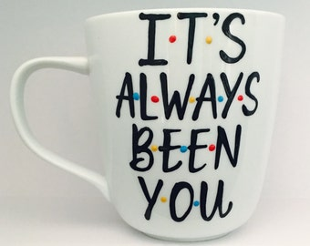 F•R•I•E•N•D•S It's always been you- friends- Friends- Valentine's Day Gift- Coffee Mug- gifts for him- gifts for her