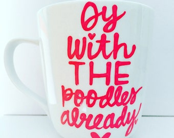 Oy with the poodles already- Gilmore Girls coffee mug- Gilmore Girls quotes - funny dog mug - funny quotes on a mug- funny gift
