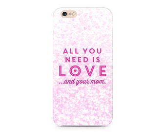 Mom Phone Case, Mother's Day Phone Case, All You Need is Love and Your Mom Phone Case, Confetti Phone Case, iPhone, Samsung Galaxy