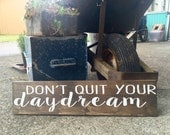 Don't quit your daydream - Hand Painted Typography Sign