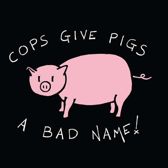 Cops Give Pigs a Bad Name!