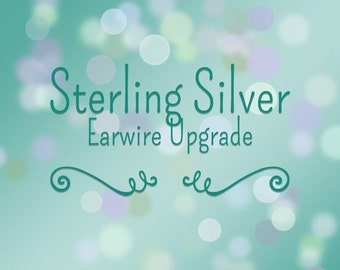 Christmas in July Sale - Sterling Silver Ear Wire Upgrade