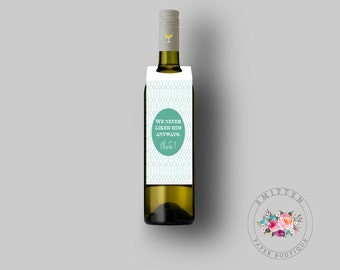 Wine Bottle Tag: We never liked him ANYWAYS Breakup