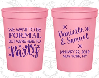We want to be Formal, But we are here to Party, Personalized Plastic Cups, Wedding Party Cups, stadium cups (365)