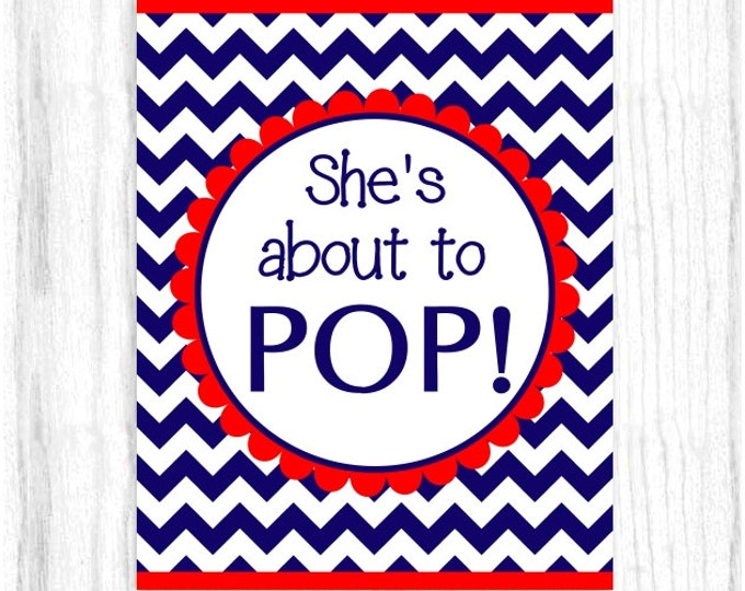 She's About to Pop Printable PARTY SIGN, 8x10 Printable, Navy and Red Chevron, Baby Shower Sign, Instant Download, You Print, You Cut