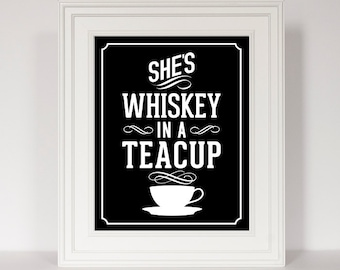 She's Whiskey In A Teacup, Gift for Her, Typography Print, Home Decor, Alcohol Art, Black and White Print, Bar Decor, Strong Woman