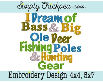Embroidery Design - I Dream of Bass and Big Ole Deer Fishing Poles and Hunting Gear - Country Saying - For 4x4 and 5x7 Hoops