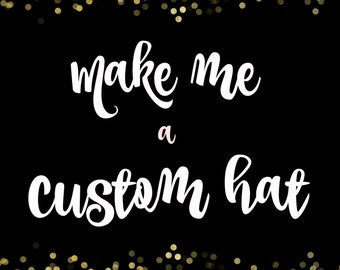 Custom Hat Made Just for You!