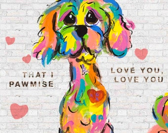 Dog Love, I will love you, that I Pawmise