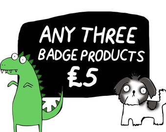 Any 3 Badge Products  - Pick and Mix - Choose your own - Choose your Favourites - Pack of 3 - Funny Badge